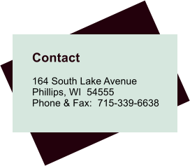 Contact  164 South Lake Avenue Phillips, WI  54555 Phone & Fax:  715-339-6638